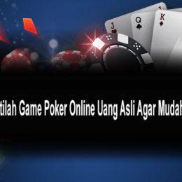 Pahami Istilah Game Poker Online Uang Asli Agar Mudah Bermain