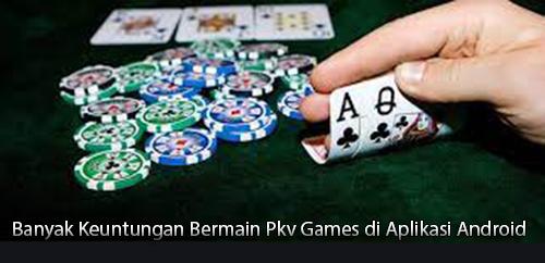 Banyak Keuntungan Bermain Pkv Games di Aplikasi Android